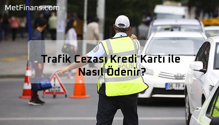 Kredi Kartı İle Trafik Cezası Nasıl Ödenir?