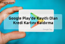 Photo of Google Play'de Kayıtlı Olan Kredi Kartını Nasıl Silerim?