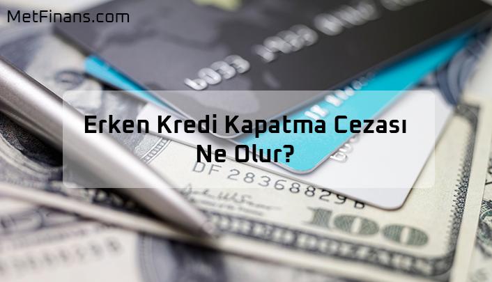 erken kredi kapatma cezası ne olur?