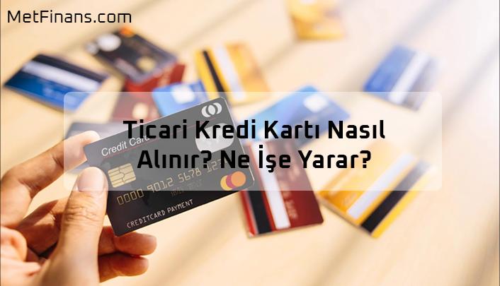 Ticari Kredi Kartı Nasıl Alınır? Ne İşe Yarar?