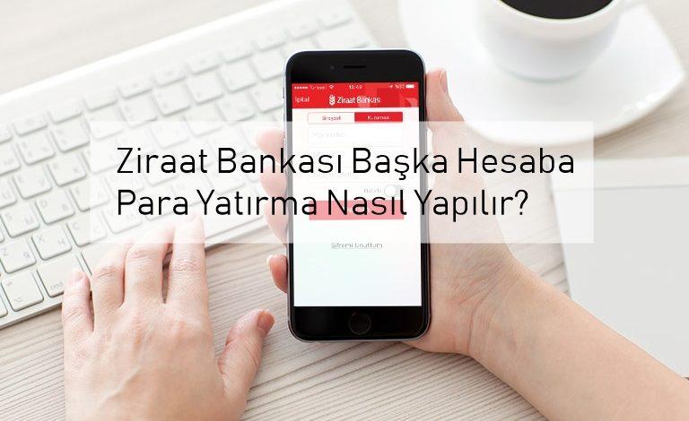 Ziraat Bankası Başka Hesaba Para Yatırma Nasıl Yapılır?