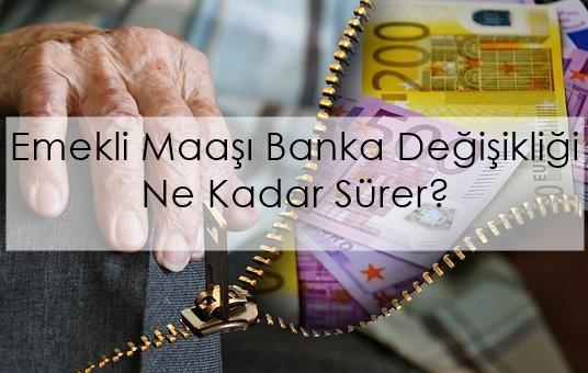 emekli maaşı banka değişikliği ne kadar sürer?