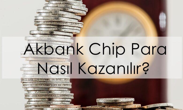 akbank chip para nasıl kazanılır?