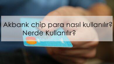 Photo of Akbank Chip Para Nasıl Kullanılır? Nerde Kullanılır?
