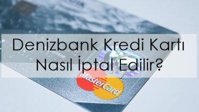 Photo of Denizbank Kredi Kartı Nasıl İptal Edilir?