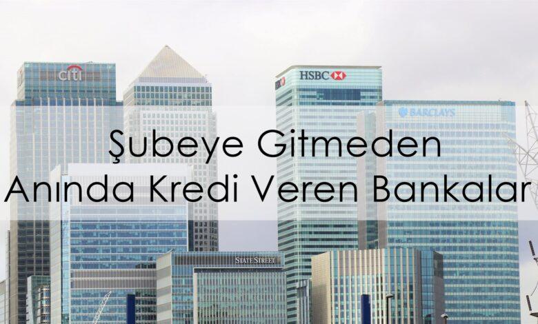 Şubeye Gitmeden Anında Kredi Veren Bankalar
