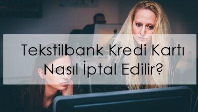 Photo of Tekstilbank Kredi Kartı Nasıl İptal Edilir?