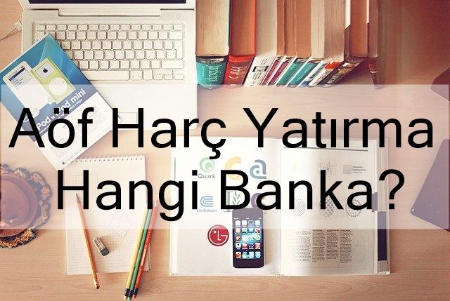 Aöf Harç Yatırma Hangi Banka?