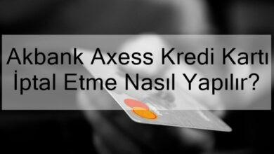 Photo of Akbank Axess Kredi Kartı İptal Etme Nasıl Yapılır?