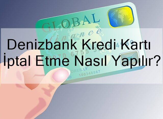 Denizbank Kredi Kartı İptal Etme Nasıl Yapılır?