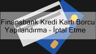 Photo of Finansbank Kredi Kartı Borcu Yapılandırma – İptal Etme