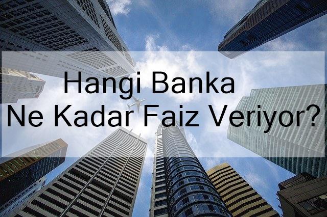 Hangi Banka Ne Kadar Faiz Veriyor