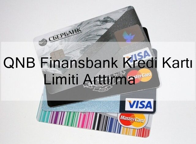 qnb finansbank kredi kartı limiti arttırma