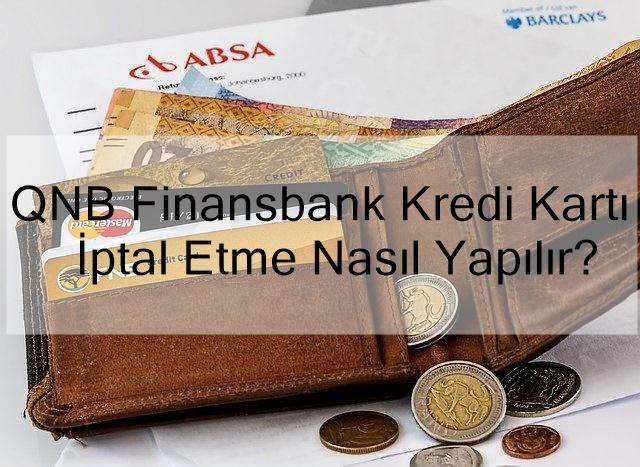QNB Finansbank Kredi Kartı İptal Etme Nasıl Yapılır?