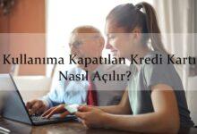 Photo of Kullanıma Kapatılan Kredi Kartı Nasıl Açılır?