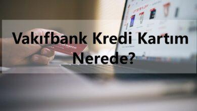 Vakıfbank Kredi Kartım Nerede?