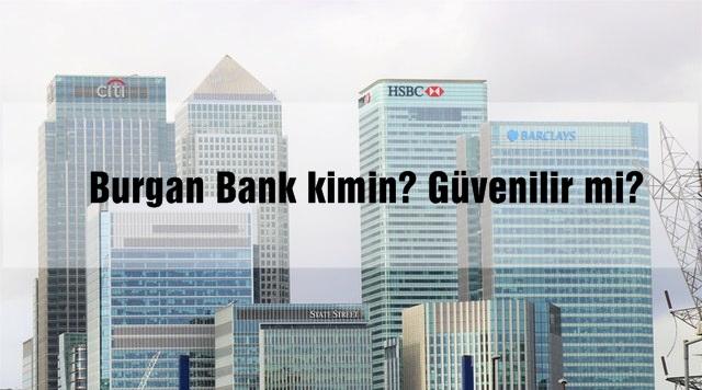 Burgan Bank kimin? Güvenilir mi?