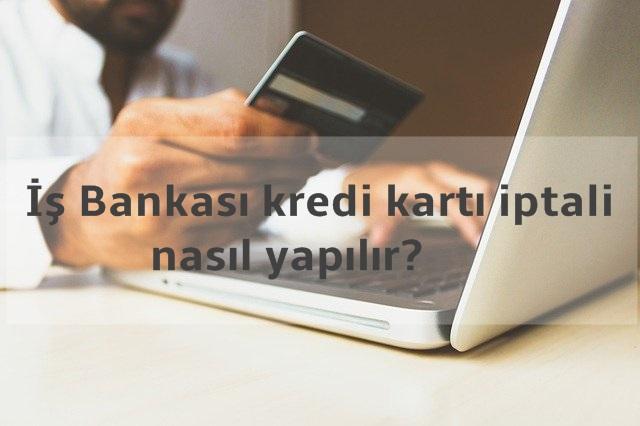 i̇ş bankası kredi kartı nasıl iptal edilir?